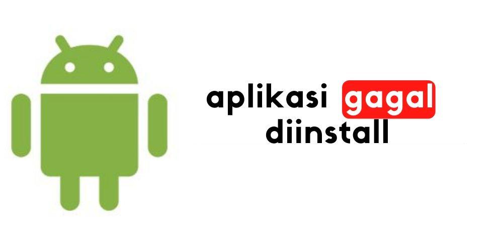 Aplikasi Tidak Terpasang Di Android Inilah Penyebabnya